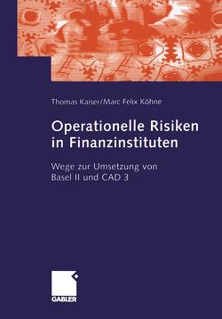Operationelle Risiken in Finanzinstituten von Kaiser,  Dr. Thomas, Köhne,  Marc Felix