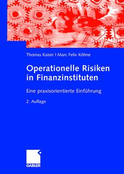Operationelle Risiken in Finanzinstituten von Kaiser,  Thomas, Köhne,  Marc Felix