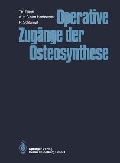 Operative Zugänge der Osteosynthese von Allgöwer,  Martin, Hochstetter,  A.H.C. von, Rüedi,  Thomas, Schlumpf,  R.