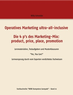 Operatives Marketing ultra-all-inclusive – Die 4 p's des Marketing-Mix: product, price, place, promotion von Schneider,  Willy