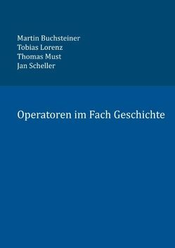 Operatoren im Fach Geschichte von Buchsteiner,  Martin, Lorenz,  Tobias, Must,  Thomas, Scheller,  Jan