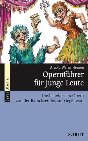 Opernführer für junge Leute von Heinrich,  Reinhard, Werner-Jensen,  Arnold