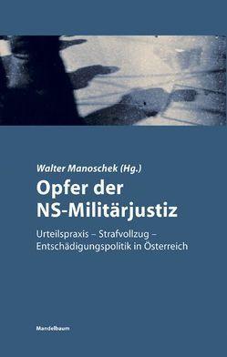 Opfer der NS-Militärjustiz von Forster,  David, Fritsch,  Maria, Geldmacher,  Thomas, Manoschek,  Walter, Metzler,  Hannes, Walter,  Thomas