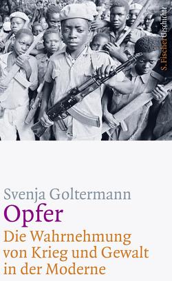 Opfer – Die Wahrnehmung von Krieg und Gewalt in der Moderne von Goltermann,  Svenja