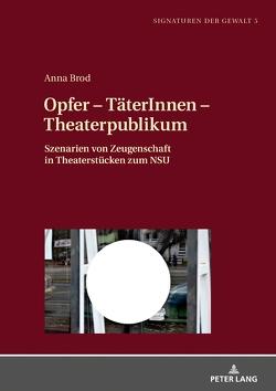 Opfer – TäterInnen – Theaterpublikum von Brod,  Anna
