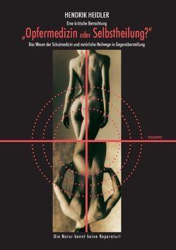 Opfermedizin oder Selbstheilung? von Heidler,  Hendrik