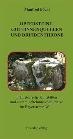 Opfersteine, Göttinnenquellen und Druidenthrone von Böckl ,  Manfred