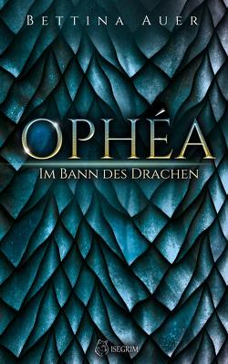 Ophéa – Im Bann des Drachen von Auer,  Bettina, Raven,  Ria