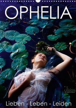 Ophelia, Lieben – Leben – Leiden (Wandkalender 2019 DIN A3 hoch) von Allgaier (ullision),  Ulrich