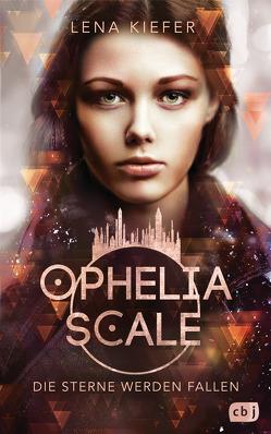 Ophelia Scale – Die Sterne werden fallen von Kiefer,  Lena