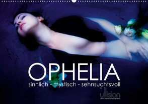 OPHELIA, sinnlich – mystisch – sehnsuchtsvoll (Wandkalender 2020 DIN A2 quer) von Allgaier (ullision),  Ulrich