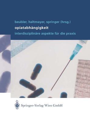 Opiatabhängigkeit von Beubler,  Eckhard, Haltmayer,  Hans, Springer,  Alfred