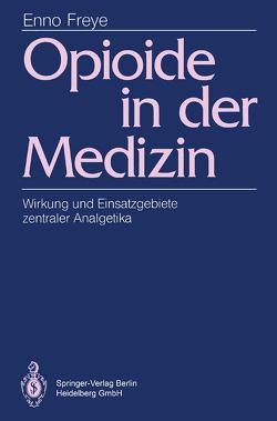 Opioide in der Medizin von Freye,  Enno