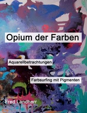 Opium der Farben von Landherr,  Fred