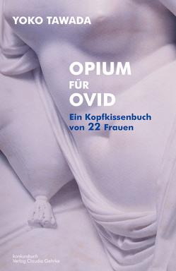 Opium für Ovid – Ein Kopfkissenbuch von 22 Frauen von Tawada,  Yoko