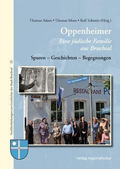 Oppenheimer – Eine jüdische Familie aus Bruchsal von Adam,  Thomas, Moos,  Thomas, Schmitt,  Rolf