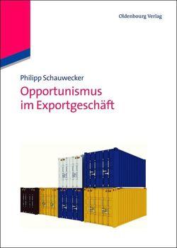 Opportunismus im Exportgeschäft von Schauwecker,  Philipp