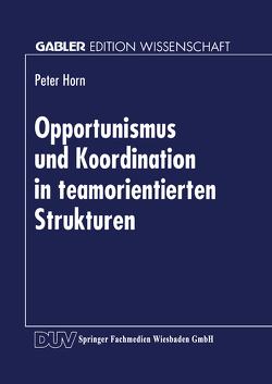 Opportunismus und Koordination in teamorientierten Strukturen von Horn,  Peter