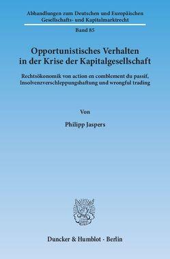 Opportunistisches Verhalten in der Krise der Kapitalgesellschaft. von Jaspers,  Philipp