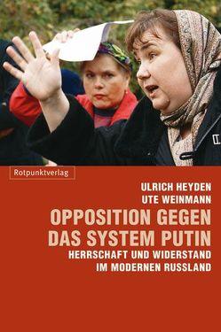 Opposition gegen das System Putin von Heyden,  Ulrich, Weinmann,  Ute
