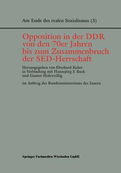 Opposition in der DDR von den 70er Jahren bis zum Zusammenbruch der SED-Herrschaft von Buck,  Hannsjörg F., Holzweissig,  Gunter, Kuhrt,  Eberhard