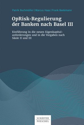 OpRisk-Regulierung der Banken nach Basel III von Beekmann,  Frank, Buchmüller,  Patrik, Haas,  Marcus