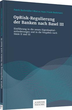 OpRisk-Regulierung der Banken nach Basel IV von Beekmann,  Frank, Buchmüller,  Patrik, Haaß,  Markus