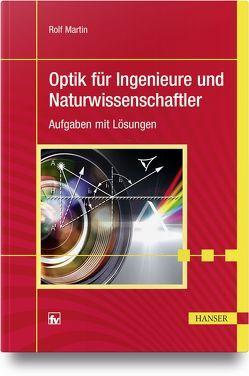 Optik für Ingenieure und Naturwissenschaftler von Martin,  Rolf