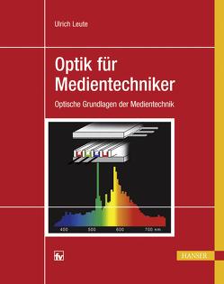Optik für Medientechniker von Leute,  Ulrich