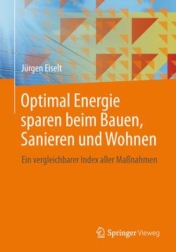 Optimal Energie sparen beim Bauen, Sanieren und Wohnen von Eiselt,  Jürgen