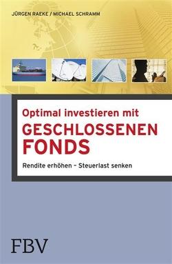 Optimal investieren mit Geschlossenen Fonds von Raeke,  Jürgen, Schramm,  Michael