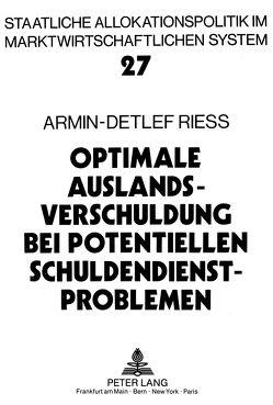 Optimale Auslandsverschuldung bei potentiellen Schuldendienstproblemen von Rieß,  Armin-Detlef