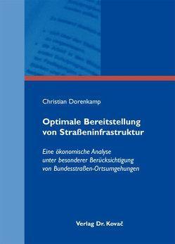 Optimale Bereitstellung von Straßeninfrastruktur von Dorenkamp,  Christian