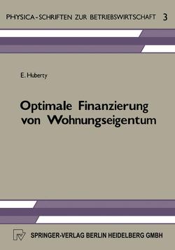 Optimale Finanzierung von Wohnungseigentum von Huberty,  E.