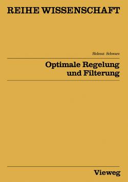 Optimale Regelung und Filterung von Schwarz,  Helmut