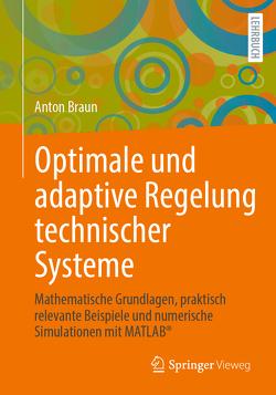 Optimale und adaptive Regelung technischer Systeme von Braun,  Anton