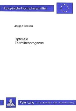 Optimale Zeitreihenprognose von Bastian,  Jörgen