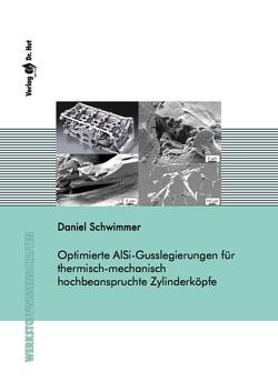 Optimierte AlSi-Gusslegierungen für thermisch-mechanisch hochbeanspruchte Zylinderköpfe von Schwimmer,  Daniel