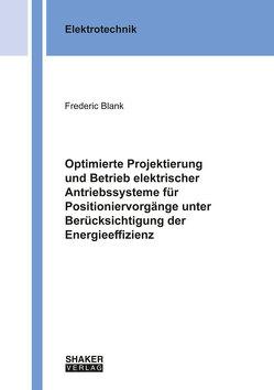 Optimierte Projektierung und Betrieb elektrischer Antriebssysteme für Positioniervorgänge unter Berücksichtigung der Energieeffizienz von Blank,  Frederic