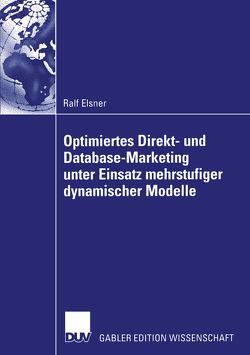 Optimiertes Direkt- und Database-Marketing unter Einsatz mehrstufiger dynamischer Modelle von Elsner,  Ralf