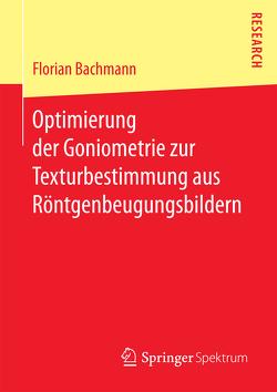 Optimierung der Goniometrie zur Texturbestimmung aus Röntgenbeugungsbildern von Bachmann,  Florian
