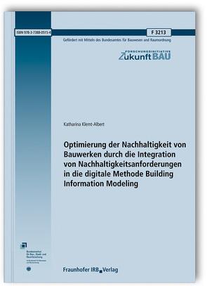 Optimierung der Nachhaltigkeit von Bauwerken durch die Integration von Nachhaltigkeitsanforderungen in die digitale Methode Building Information Modeling. von Klemt-Albert,  Katharina