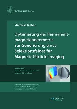 Optimierung der Permanentmagnetengeometrie zur Generierung eines Selektionsfeldes für Magnetic Particle Imaging von Weber,  Matthias