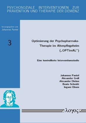 """Optimierung der Psychopharmaka-Therapie im Altenpflegeheim (""""OPTimAL"""") von Diehm,  Alexander, Ebsen,  Ingwer, Grell,  Alexander, Pantel,  Johannes, Schmitt,  Beate"""