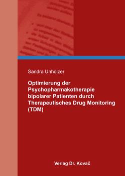 Optimierung der Psychopharmakotherapie bipolarer Patienten durch Therapeutisches Drug Monitoring (TDM) von Unholzer,  Sandra