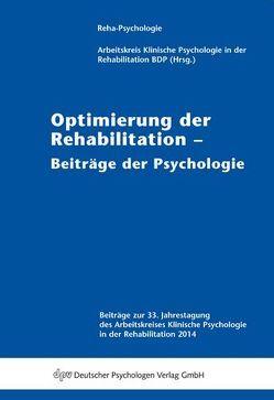 Optimierung der Rehabilitation – Beiträge der Psychologie von Arbeitskreis Klinische Psychologie in der Rehabilitation (BDP)