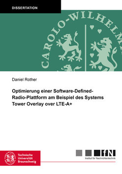 Optimierung einer Software-Defined-Radio-Plattform am Beispiel des Systems Tower Overlay over LTE-A+ von Rother,  Daniel