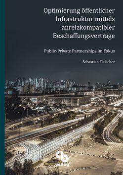 Optimierung öffentlicher Infrastruktur mittels anreizkompatibler Beschaffungsverträge von Fleischer,  Sebastian