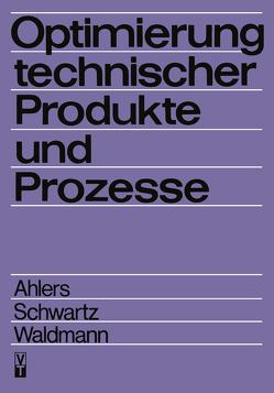 Optimierung technischer Produkte und Prozesse von Ahlers,  Horst, Schwartz,  B., Waldmann,  Jürgen