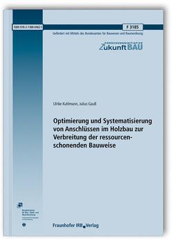 Optimierung und Systematisierung von Anschlüssen im Holzbau zur Verbreitung der ressourcenschonenden Bauweise. von Gauß,  Julius, Kuhlmann,  Ulrike